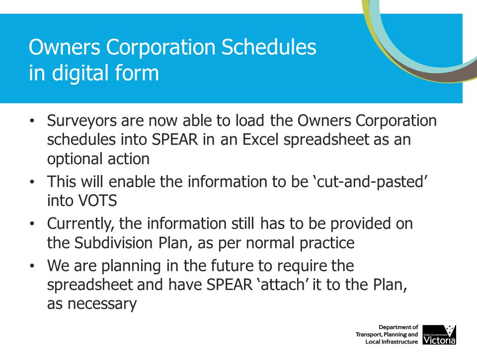 Owners Corporation Schedules in digital form Surveyors are now able to load the Owners Corporation schedules into SPEAR in an Excel spreadsheet as an