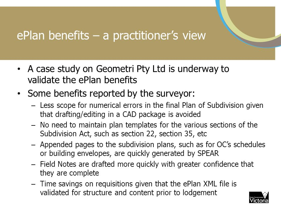 ePlan benefits – a practitioner's view A case study on Geometri Pty Ltd is underway to validate the ePlan benefits Some benefits reported by the surve
