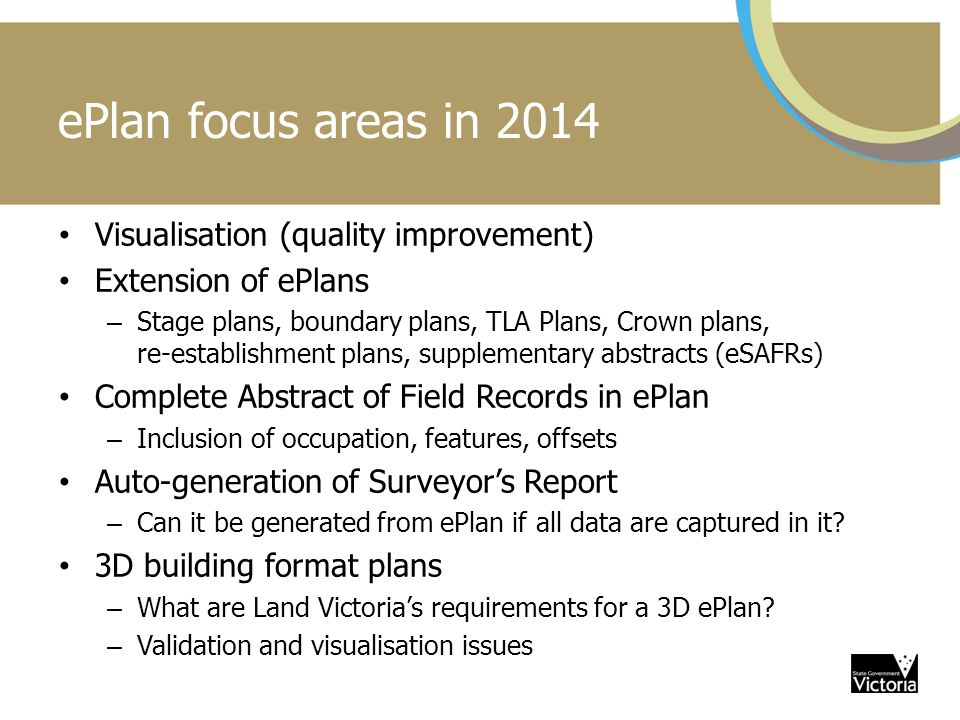 ePlan focus areas in 2014 Visualisation (quality improvement) Extension of ePlans – Stage plans, boundary plans, TLA Plans, Crown plans, re-establishm