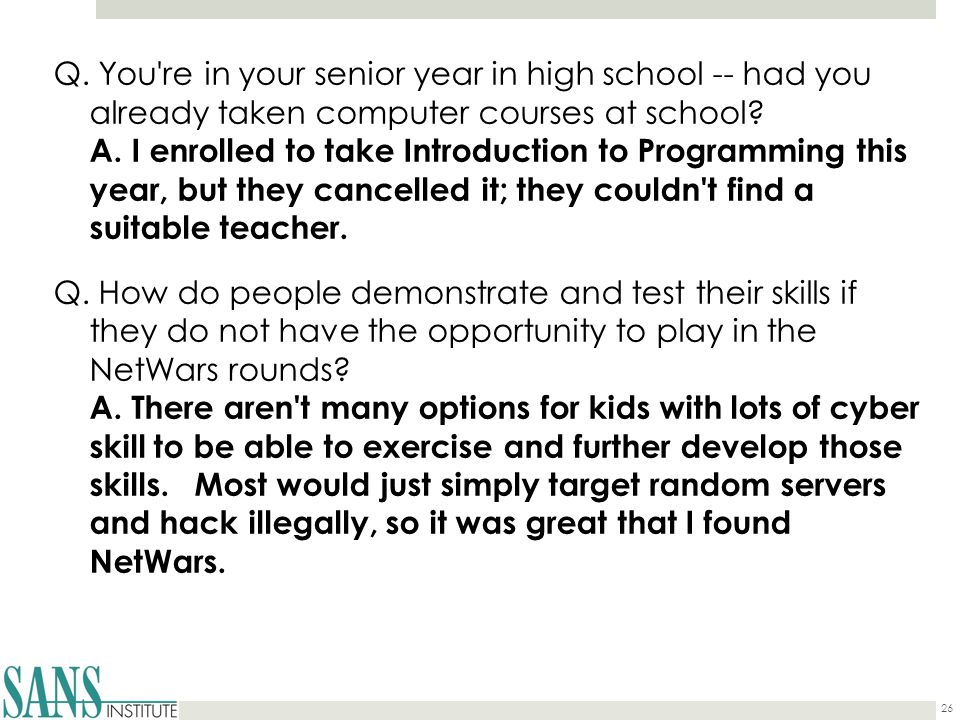 Q.You re in your senior year in high school -- had you already taken computer courses at school.