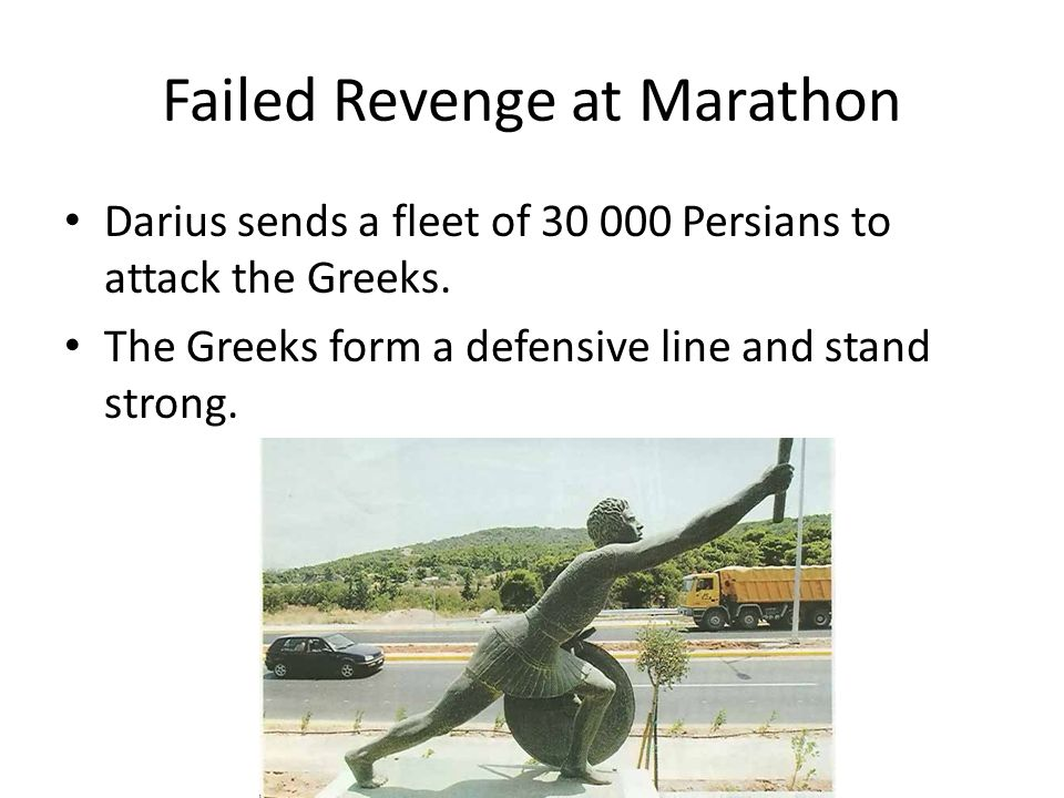 Failed Revenge at Marathon Darius sends a fleet of 30 000 Persians to attack the Greeks.