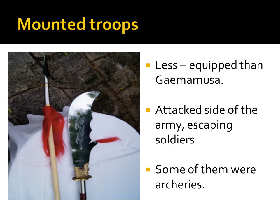  Covering body with strong metal  Destroyed formation of opponent's troops  Small number of selected people W…WOW