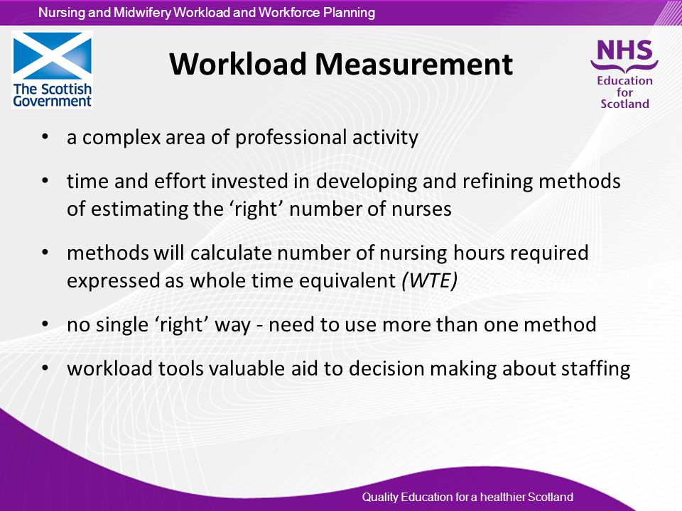 Quality Education for a healthier Scotland Nursing and Midwifery Workload and Workforce Planning Workload Measurement a complex area of professional a