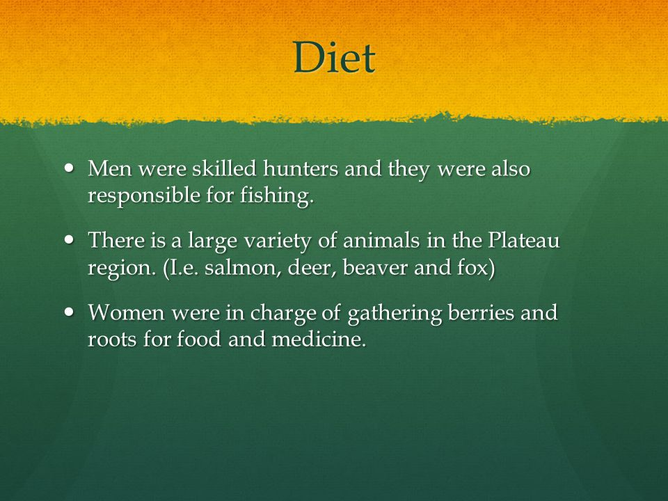 Diet Men were skilled hunters and they were also responsible for fishing. Men were skilled hunters and they were also responsible for fishing. There i