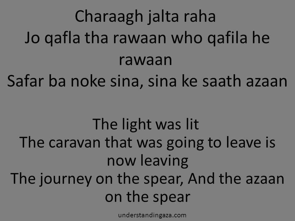 Charaagh jalta raha Jo qafla tha rawaan who qafila he rawaan Safar ba noke sina, sina ke saath azaan The light was lit The caravan that was going to l