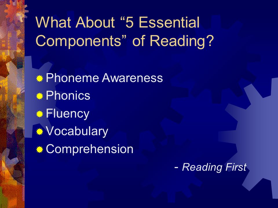 "What About ""5 Essential Components"" of Reading?  Phoneme Awareness  Phonics  Fluency  Vocabulary  Comprehension - Reading First"