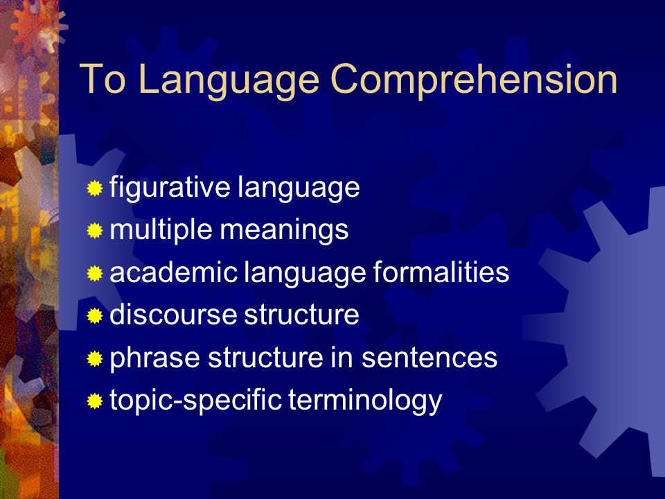 To Language Comprehension  figurative language  multiple meanings  academic language formalities  discourse structure  phrase structure in senten