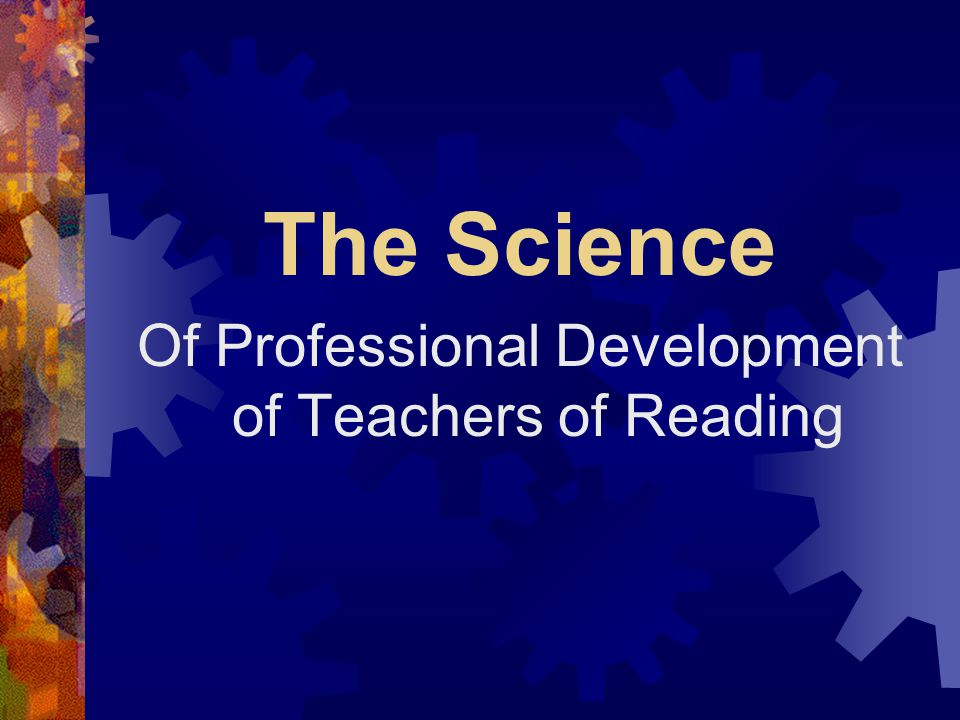 The Science Of Professional Development of Teachers of Reading