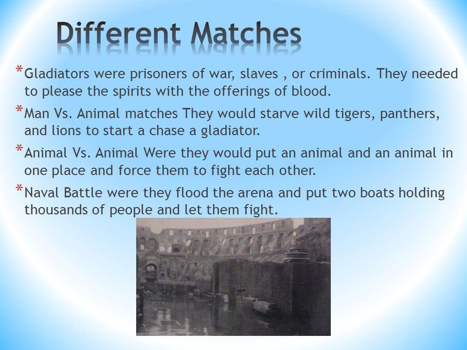 * Gladiators were prisoners of war, slaves, or criminals.