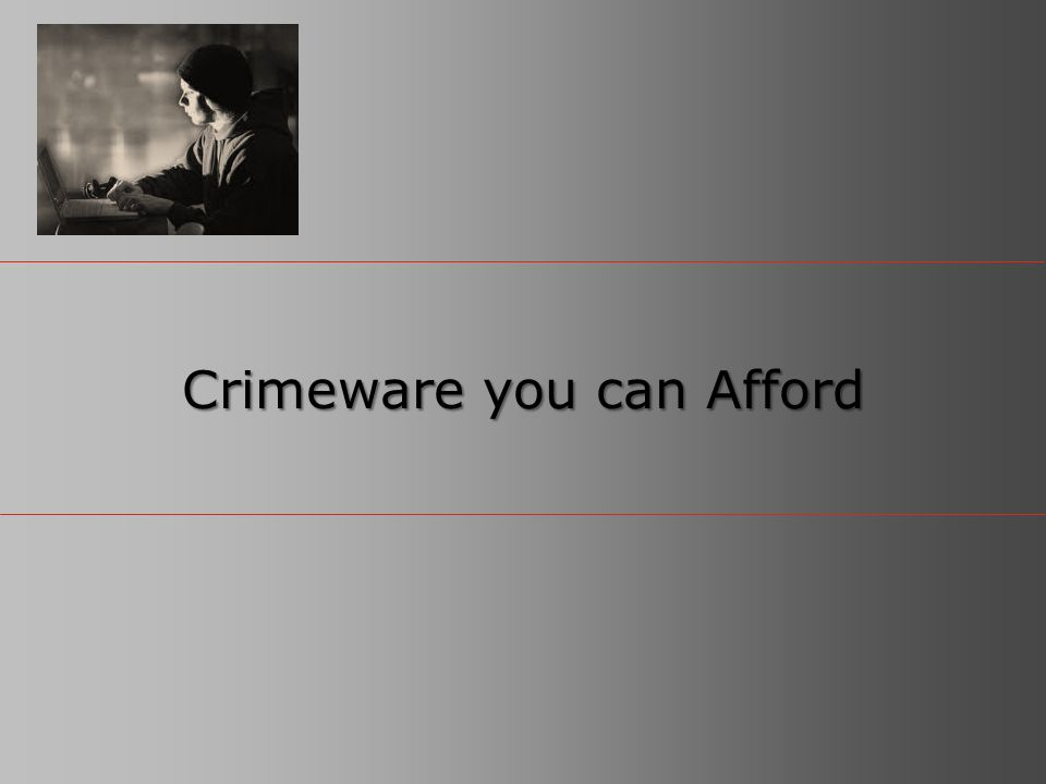 6© Copyright 2011 EMC Corporation. All rights reserved. Crimeware you can Afford