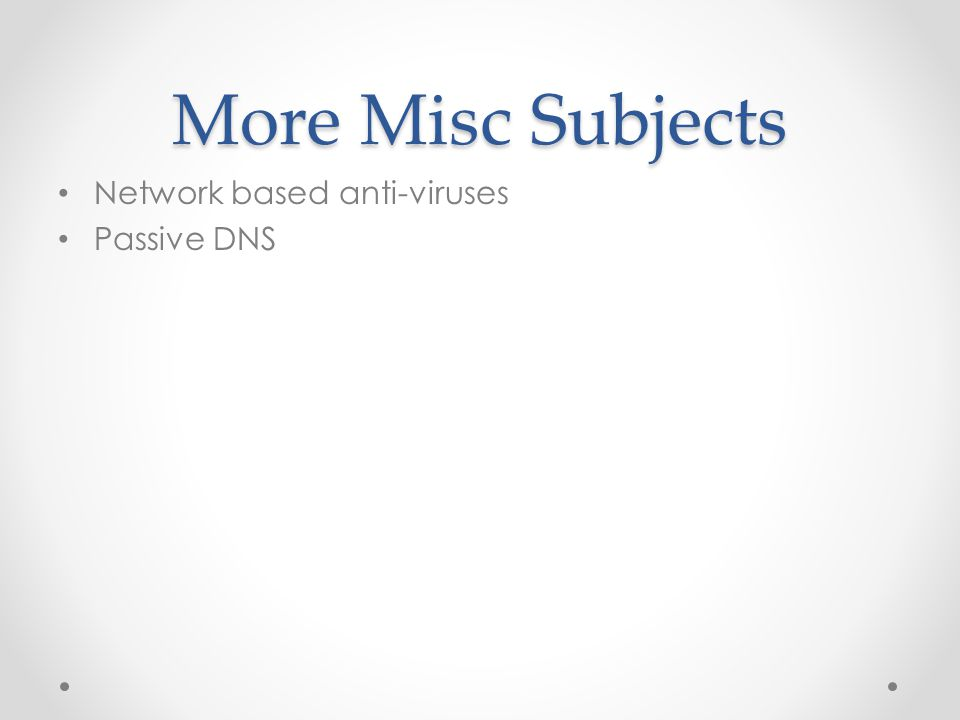 More Misc Subjects Network based anti-viruses Passive DNS