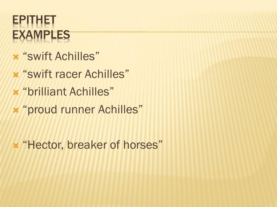  swift Achilles  swift racer Achilles  brilliant Achilles  proud runner Achilles  Hector, breaker of horses