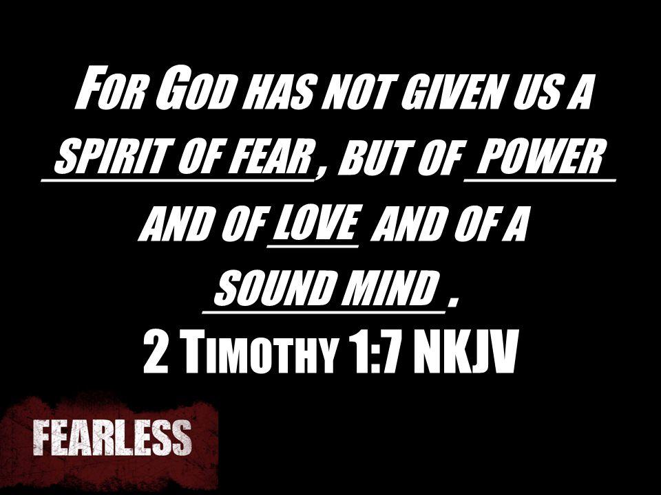 F OR G OD HAS NOT GIVEN US A _________, BUT OF _____ AND OF ___ AND OF A ________. 2 T IMOTHY 1:7 NKJV SOUND MIND LOVE SPIRIT OF FEARPOWER