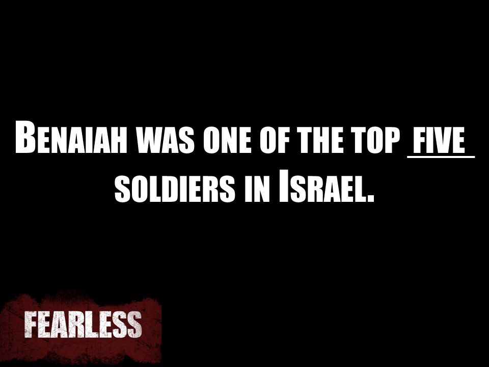 B ENAIAH WAS ONE OF THE TOP ___ SOLDIERS IN I SRAEL. FIVE