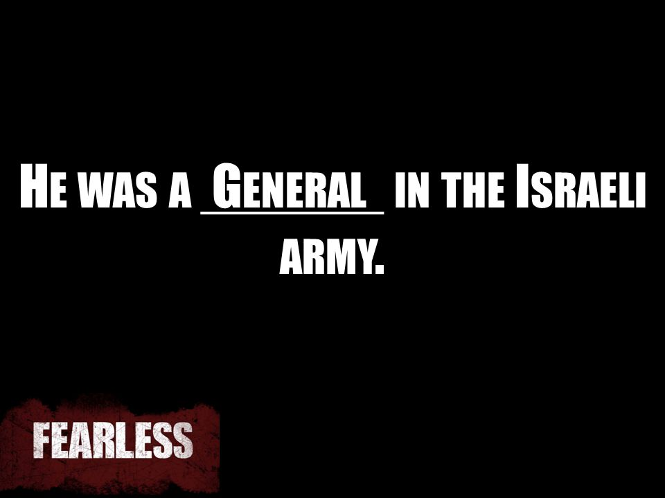 H E WAS A ______ IN THE I SRAELI ARMY. G ENERAL
