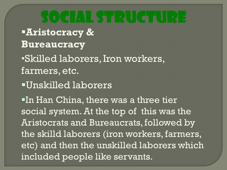 Social Structure  Aristocracy & Bureaucracy Skilled laborers, Iron workers, farmers, etc.
