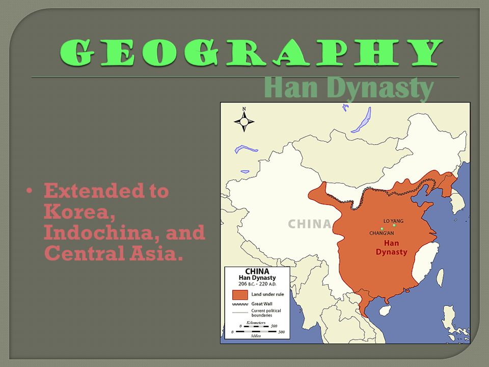 Han Dynasty Extended to Korea, Indochina, and Central Asia.