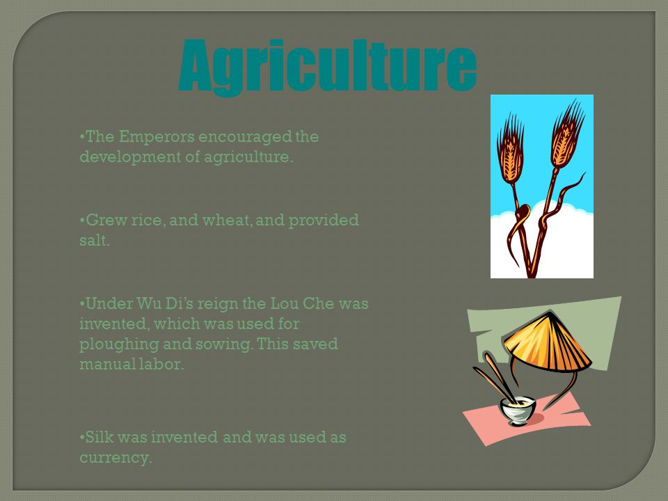 Agriculture The Emperors encouraged the development of agriculture.