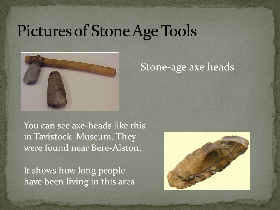 Old Stone Age Flint was the rock most used for making tools but wood, bone, leather and vegetable fibres were also used. Men were hunter gatherers and