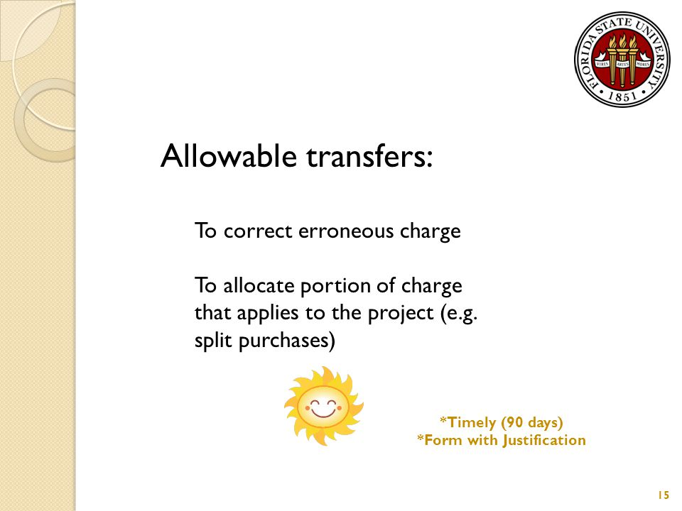 15 Allowable transfers: To correct erroneous charge To allocate portion of charge that applies to the project (e.g.