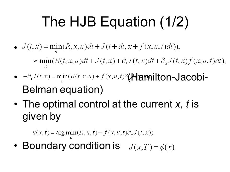 The HJB Equation (1/2) (Hamilton-Jacobi- Belman equation) The optimal control at the current x, t is given by Boundary condition is