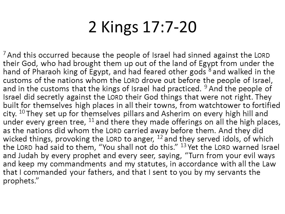 2 Kings 17:7-20 14 But they would not listen, but were stubborn, as their fathers had been, who did not believe in the L ORD their God.