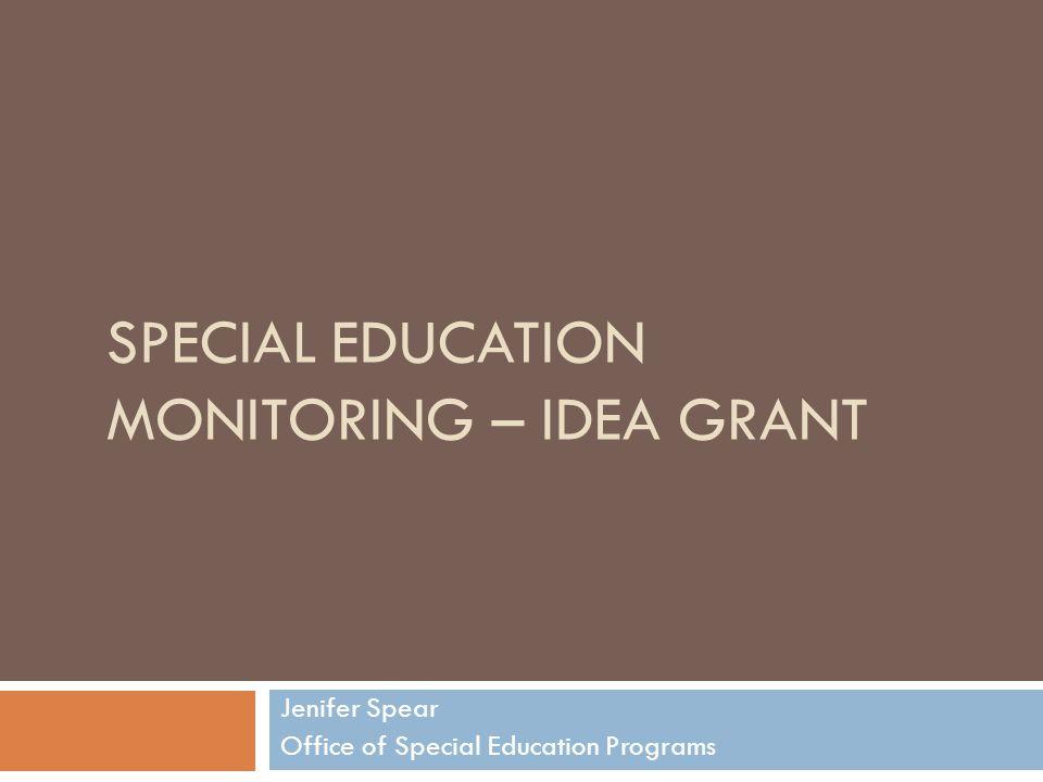 SPECIAL EDUCATION MONITORING – IDEA GRANT Jenifer Spear Office of Special Education Programs