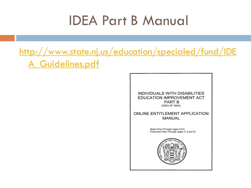IDEA Part B Manual http://www.state.nj.us/education/specialed/fund/IDE A_Guidelines.pdf