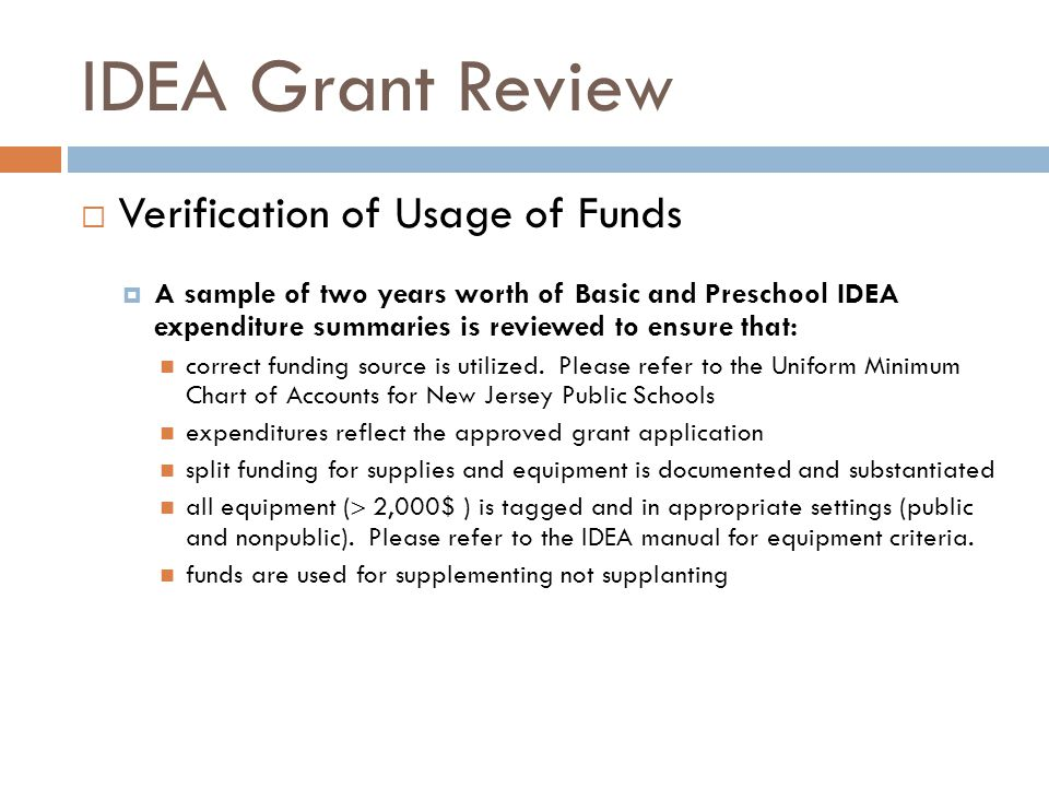 IDEA Grant Review  Verification of Usage of Funds  A sample of two years worth of Basic and Preschool IDEA expenditure summaries is reviewed to ensu