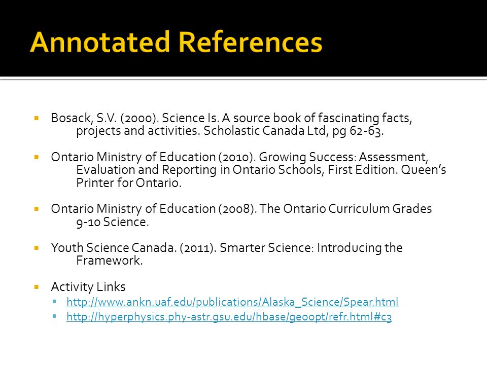  Bosack, S.V. (2000). Science Is. A source book of fascinating facts, projects and activities. Scholastic Canada Ltd, pg 62-63.  Ontario Ministry of