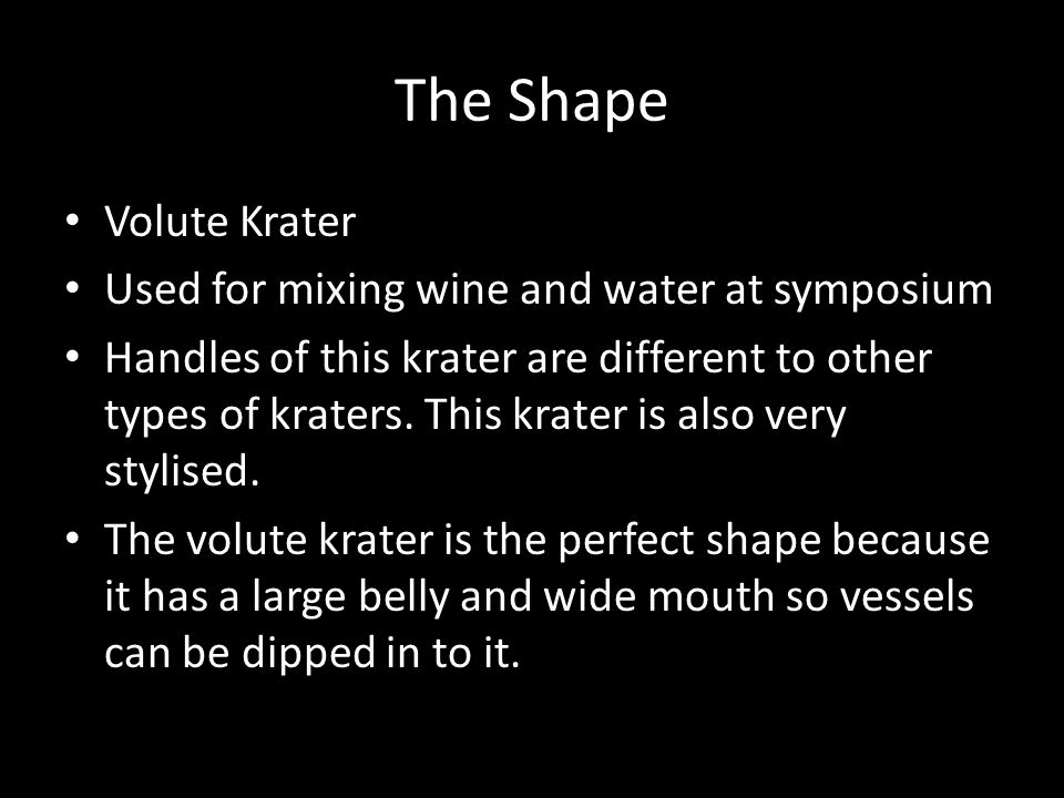 The Shape Volute Krater Used for mixing wine and water at symposium Handles of this krater are different to other types of kraters.