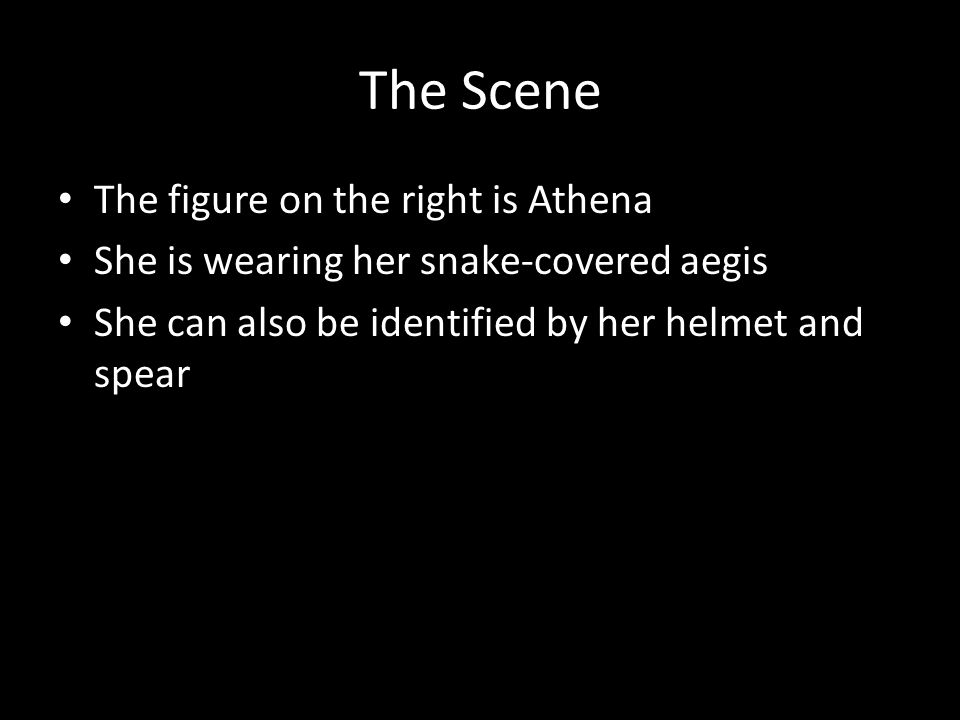 The Scene The figure on the right is Athena She is wearing her snake-covered aegis She can also be identified by her helmet and spear