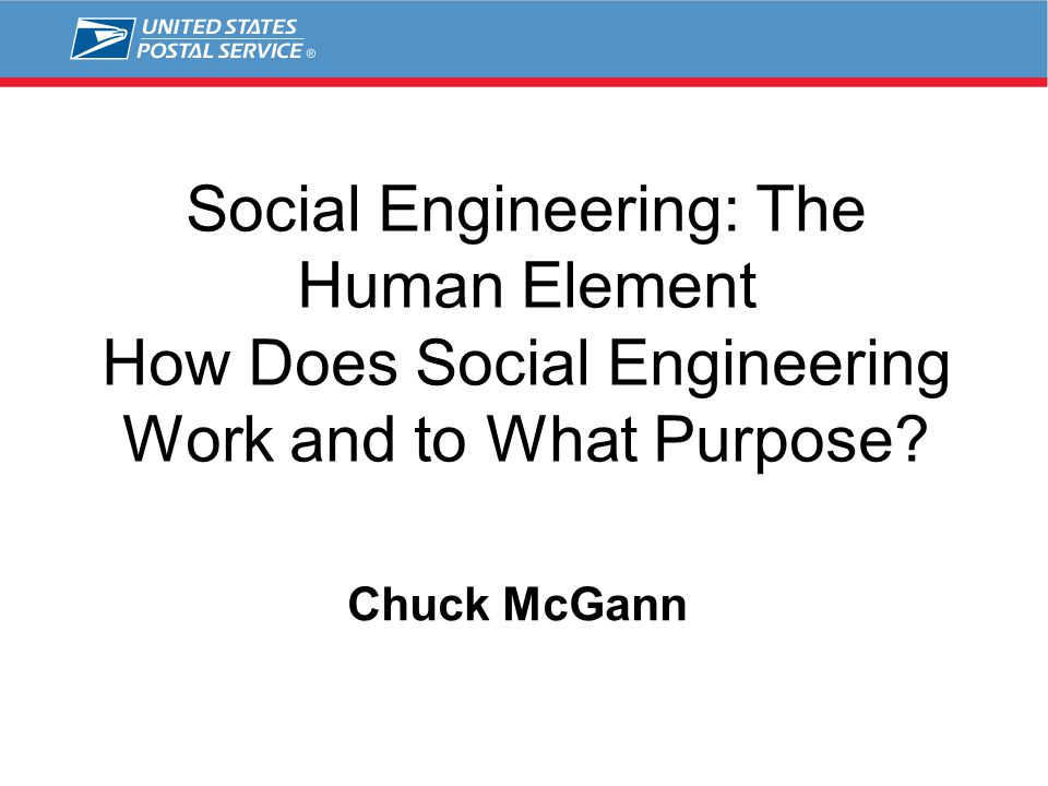 Social Engineering: The Human Element How Does Social Engineering Work and to What Purpose? Chuck McGann