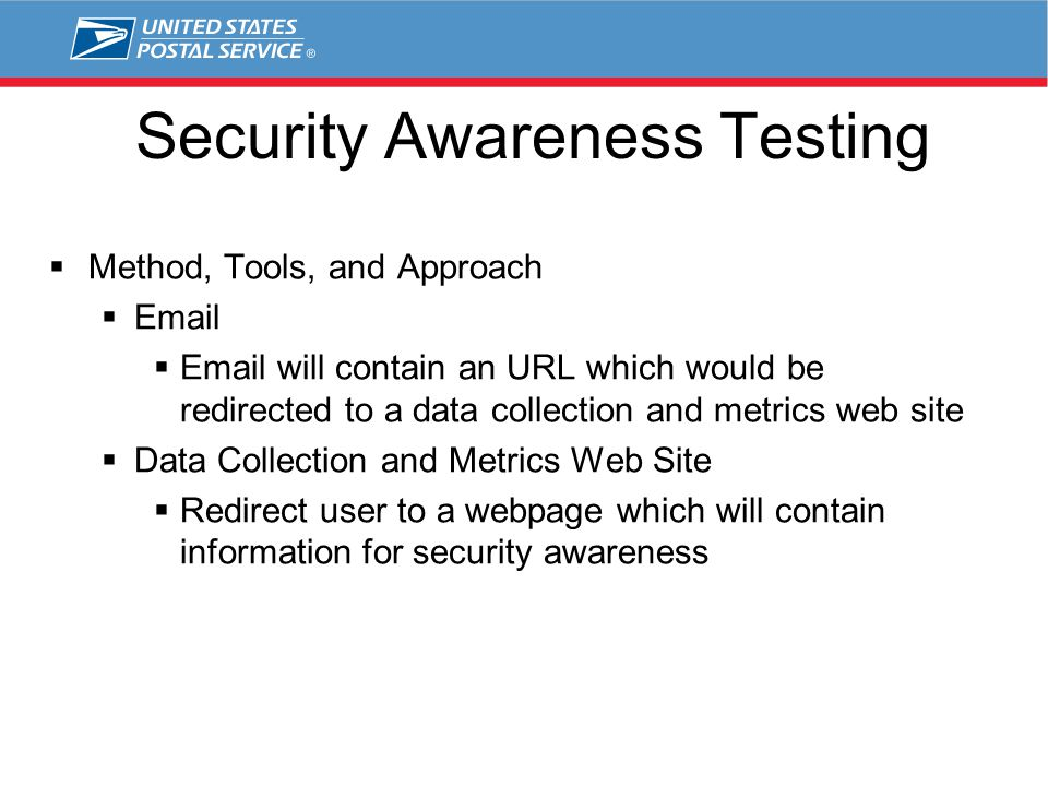 Security Awareness Testing  Method, Tools, and Approach  Email  Email will contain an URL which would be redirected to a data collection and metric