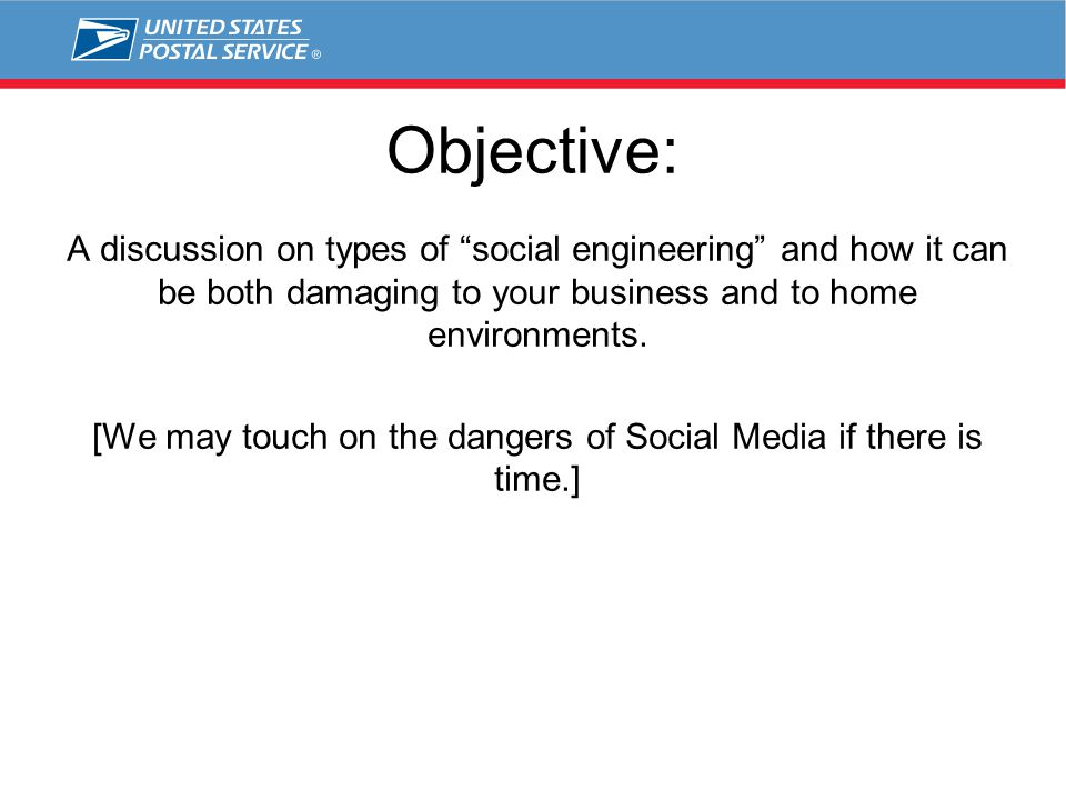 "Objective: A discussion on types of ""social engineering"" and how it can be both damaging to your business and to home environments. [We may touch on t"