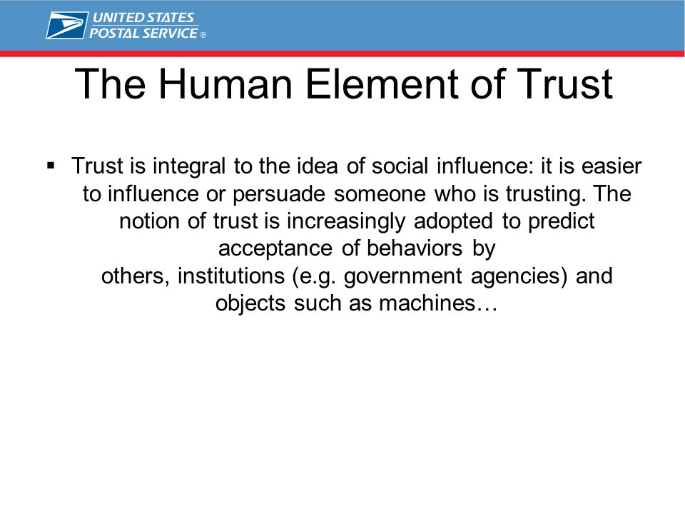 The Human Element of Trust  Trust is integral to the idea of social influence: it is easier to influence or persuade someone who is trusting. The not