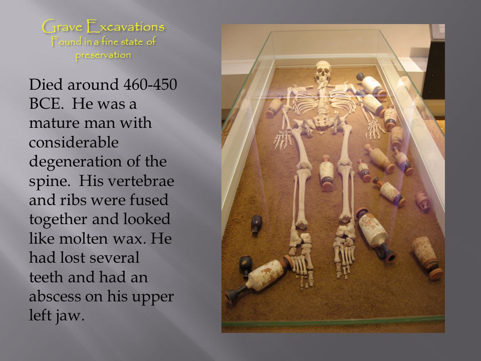 Grave Excavations Found in a fine state of preservation Died around 460-450 BCE.
