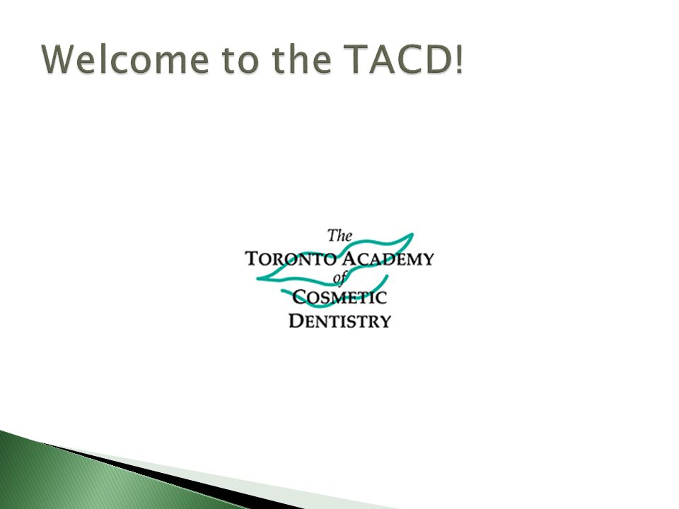  We are the Toronto Academy of Cosmetic Dentistry, an international affiliate of the American Academy of Cosmetic Dentistry.