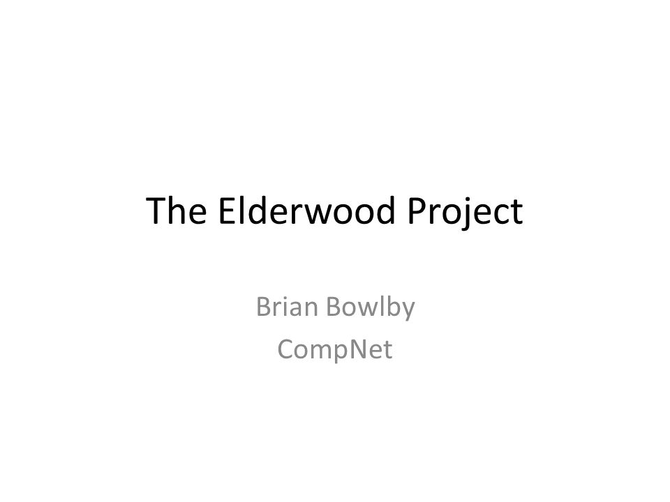 The Elderwood Project Brian Bowlby CompNet