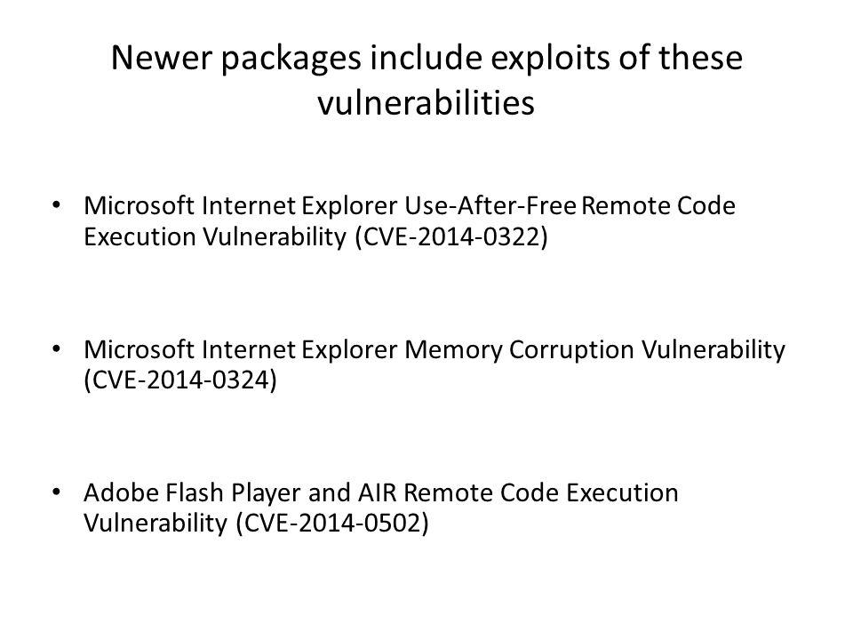 Newer packages include exploits of these vulnerabilities Microsoft Internet Explorer Use-After-Free Remote Code Execution Vulnerability (CVE-2014-0322