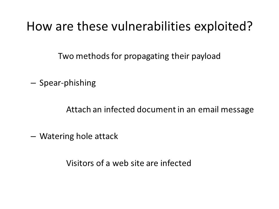 How are these vulnerabilities exploited? Two methods for propagating their payload – Spear-phishing Attach an infected document in an email message –
