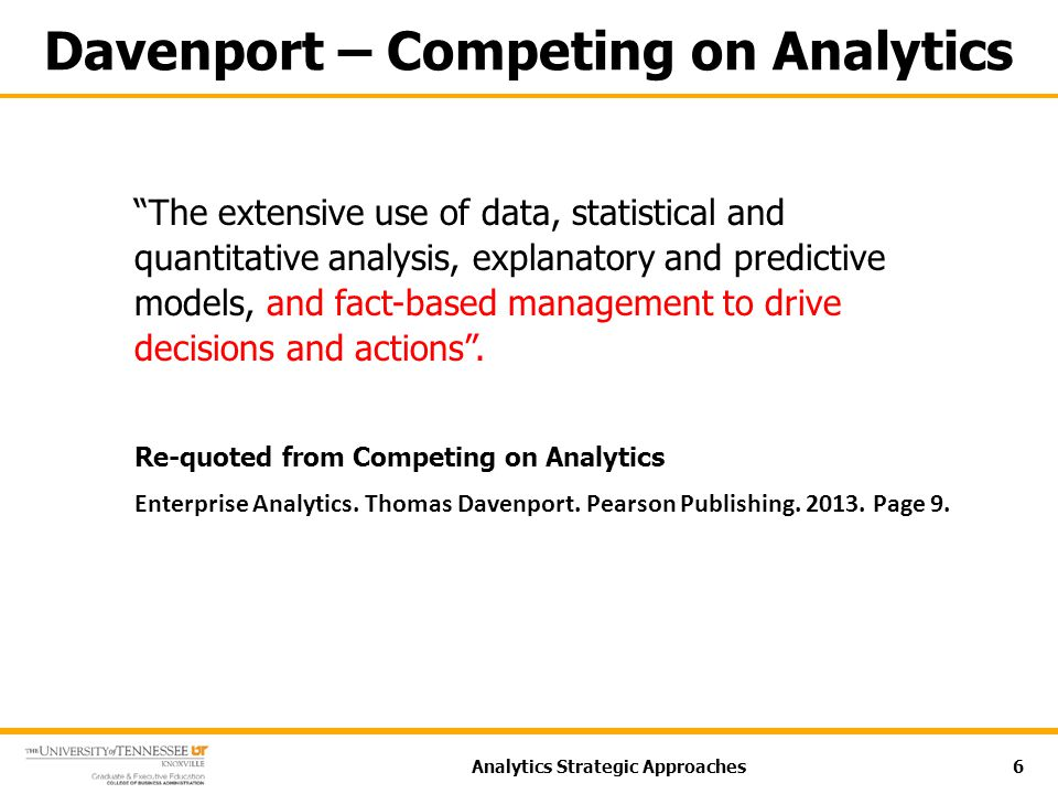 """Davenport – Competing on Analytics """"The extensive use of data, statistical and quantitative analysis, explanatory and predictive models, and fact-base"""