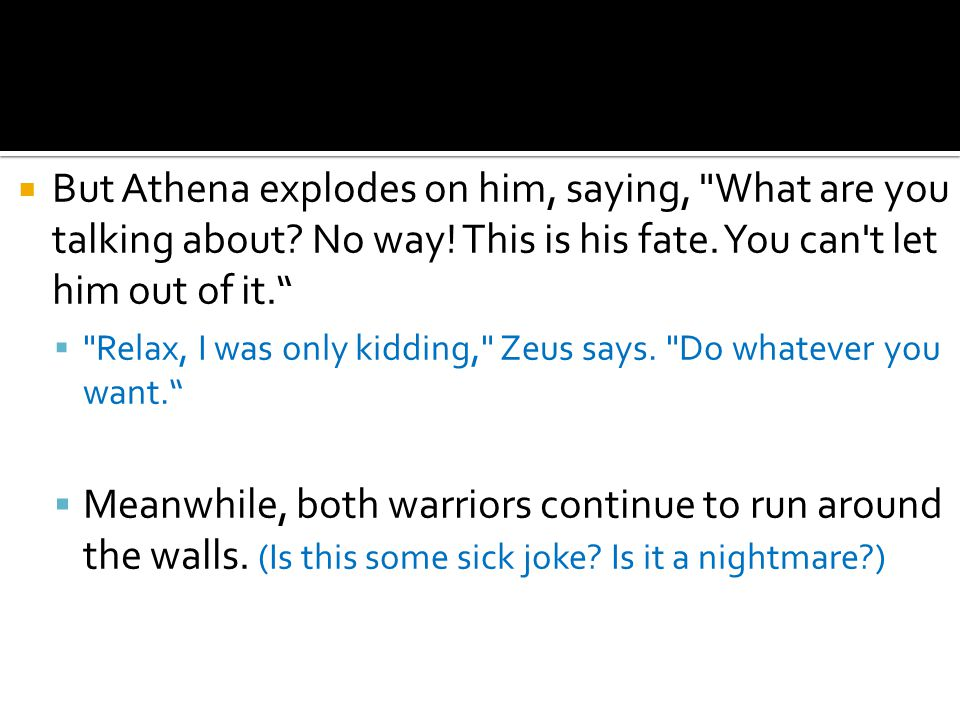  But Athena explodes on him, saying, What are you talking about.