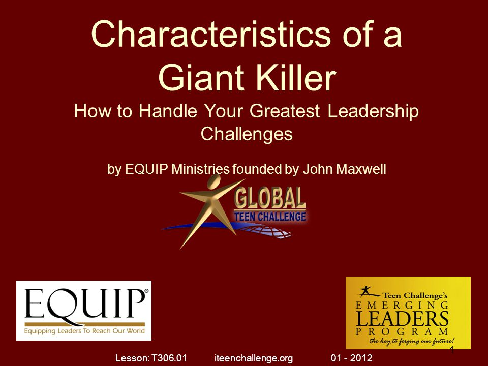 Characteristics of a Giant Killer How to Handle Your Greatest Leadership Challenges Ten Characteristics of a Giant Killer (I Samuel 17) 7.Giant Killers Don t Try To Be ____________.