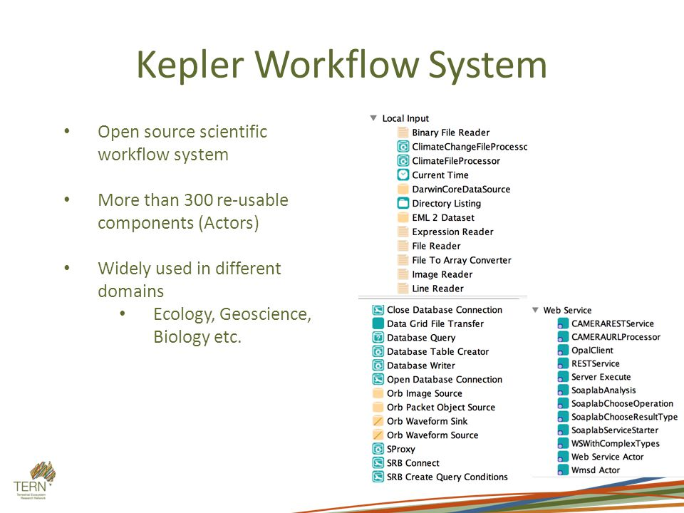 Kepler Workflow System Open source scientific workflow system More than 300 re-usable components (Actors) Widely used in different domains Ecology, Geoscience, Biology etc.
