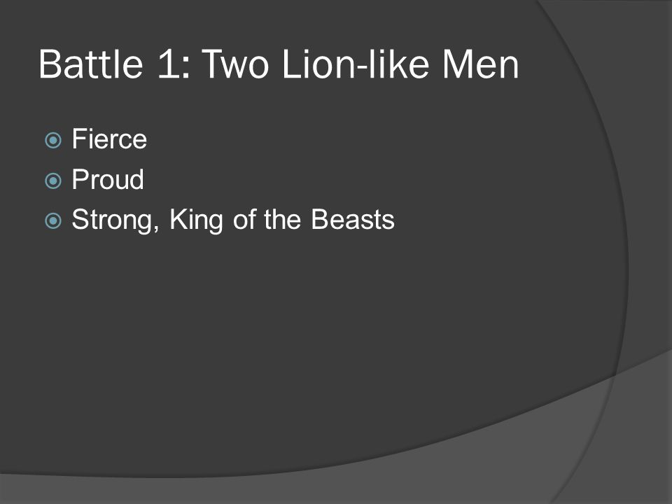 Battle 1: Two Lion-like Men  Fierce  Proud  Strong, King of the Beasts