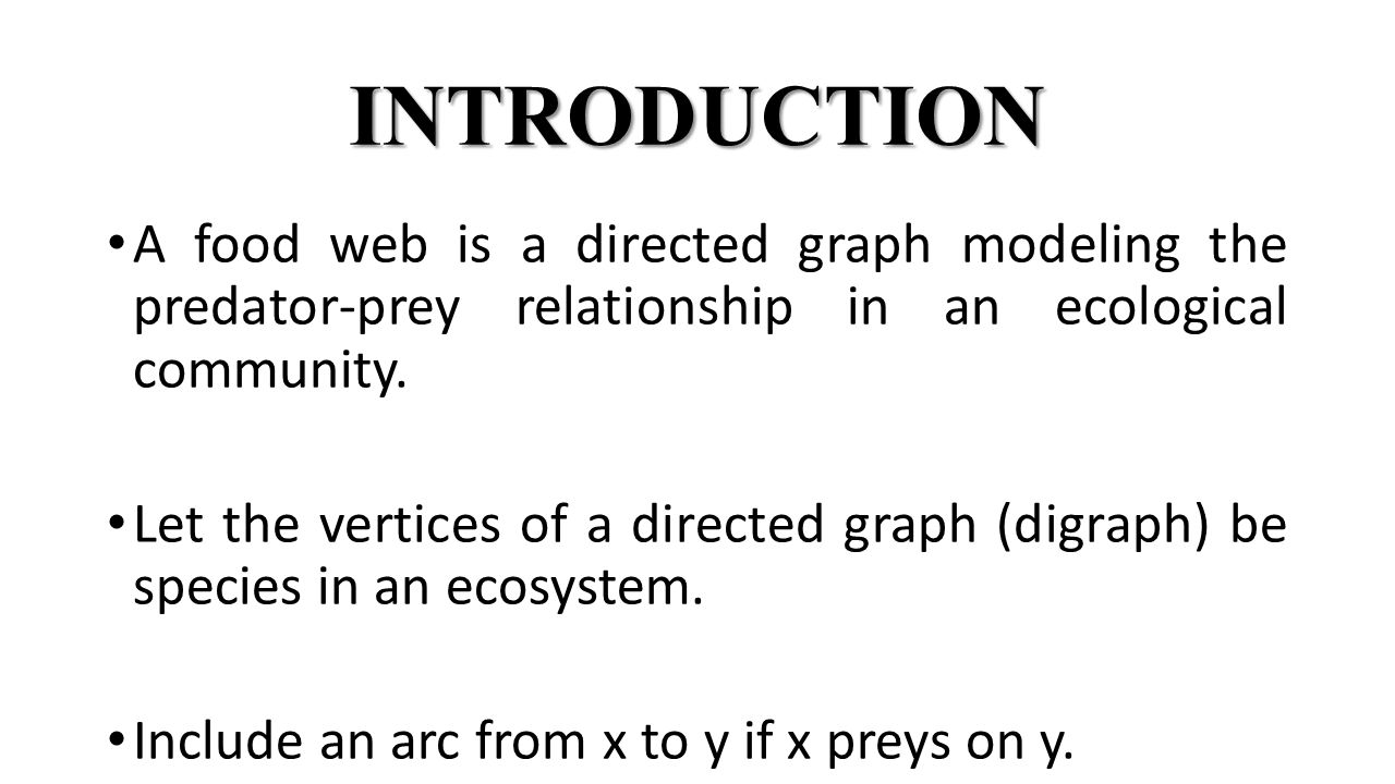 INTRODUCTION A food web is a directed graph modeling the predator-prey relationship in an ecological community.