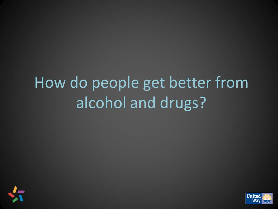 How do people get better from alcohol and drugs
