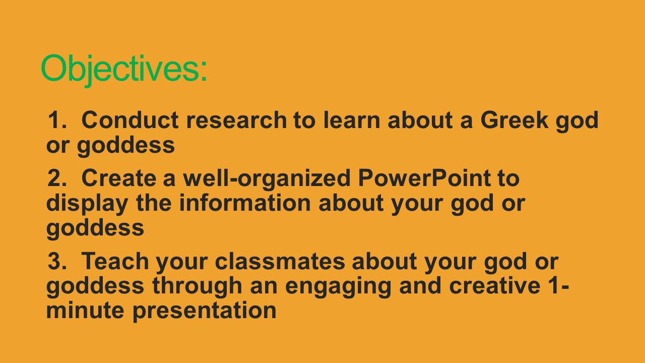 Objectives: 1. Conduct research to learn about a Greek god or goddess 2. Create a well-organized PowerPoint to display the information about your god