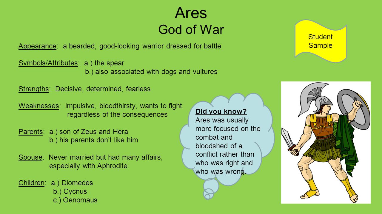 Ares God of War Appearance: a bearded, good-looking warrior dressed for battle Symbols/Attributes: a.) the spear b.) also associated with dogs and vul